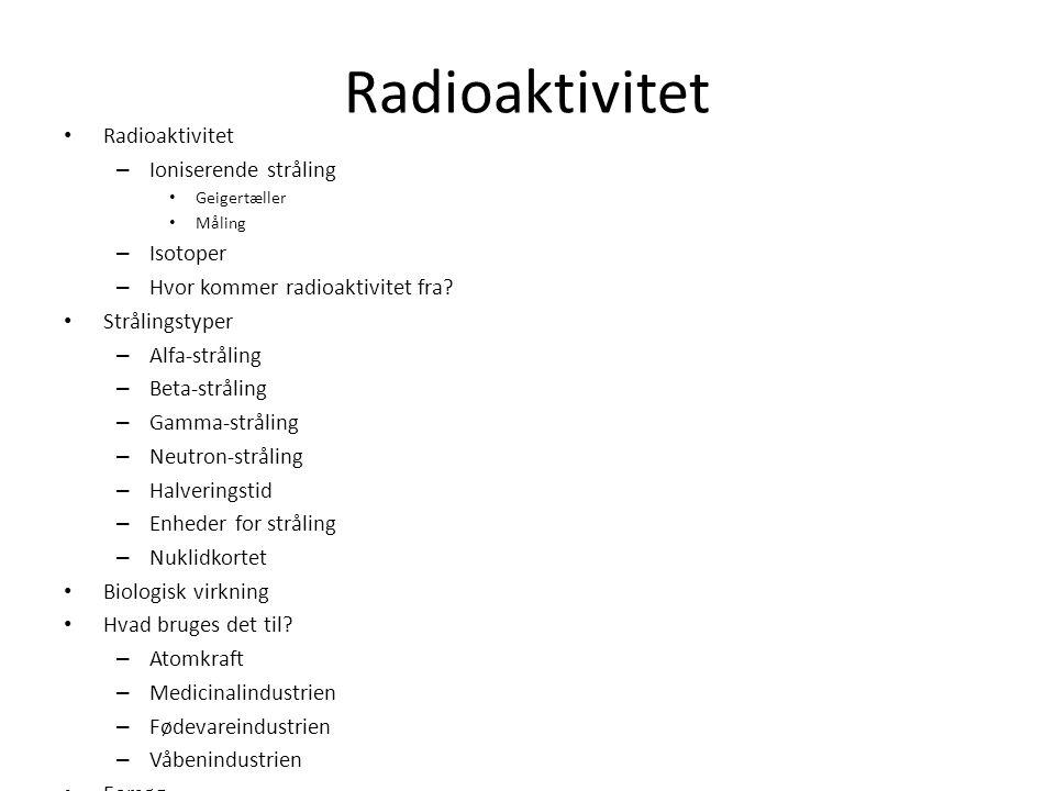 Radioaktivitet Radioaktivitet Ioniserende stråling Isotoper