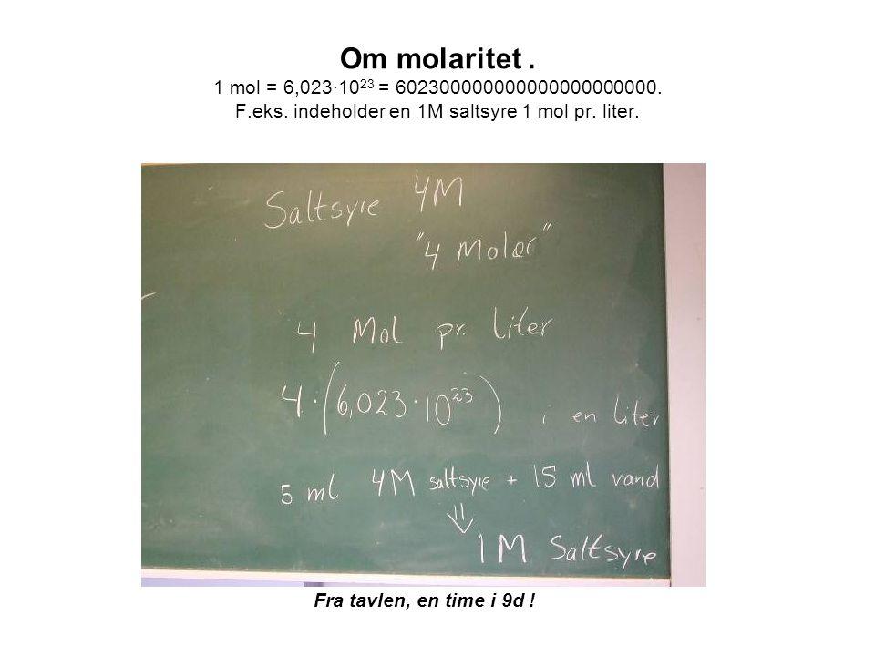 Om molaritet. 1 mol = 6,023·1023 = 602300000000000000000000. F. eks