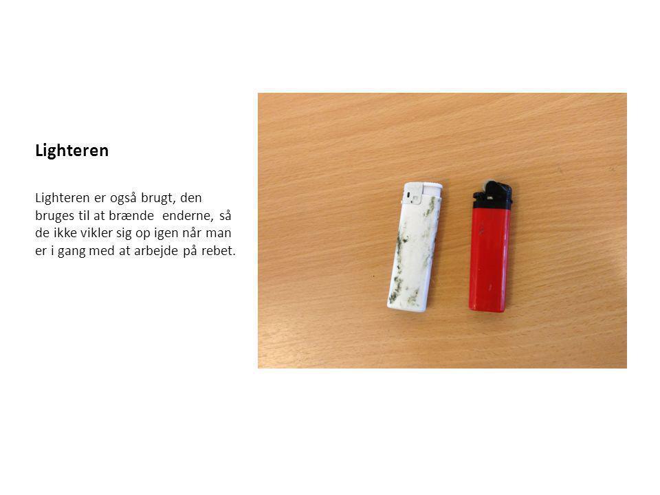 Lighteren Lighteren er også brugt, den bruges til at brænde enderne, så de ikke vikler sig op igen når man er i gang med at arbejde på rebet.