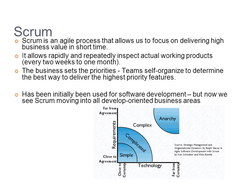 Scrum Scrum is an agile process that allows us to focus on delivering high business value in short time.