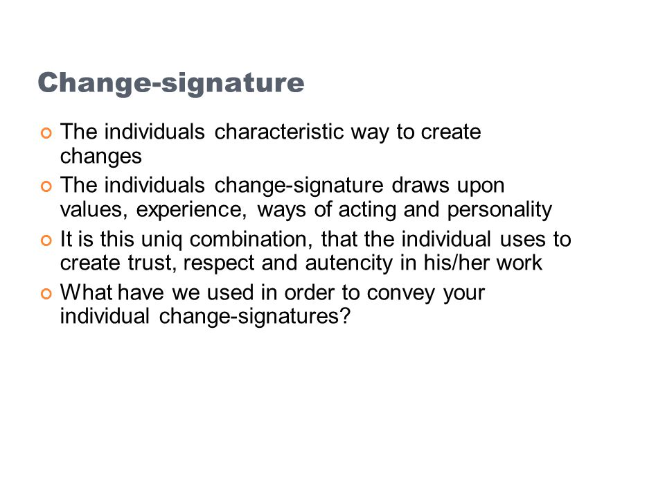 Change-signature The individuals characteristic way to create changes
