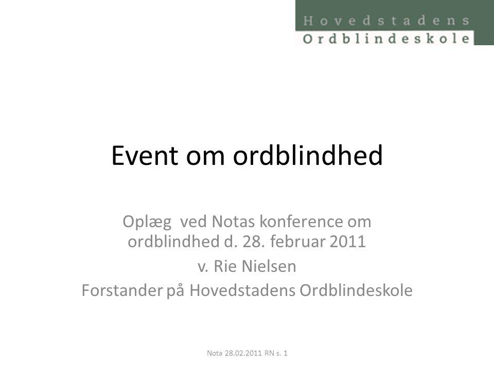 Event om ordblindhed Oplæg ved Notas konference om ordblindhed d. 28. februar 2011. v. Rie Nielsen.