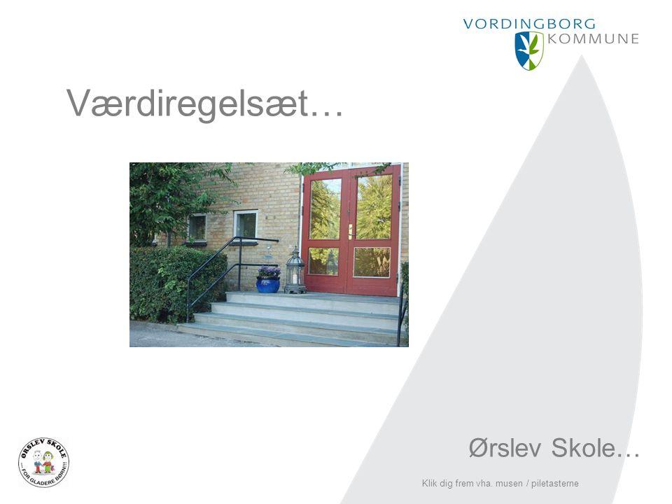 Værdiregelsæt… Ørslev Skole… Klik dig frem vha. musen / piletasterne