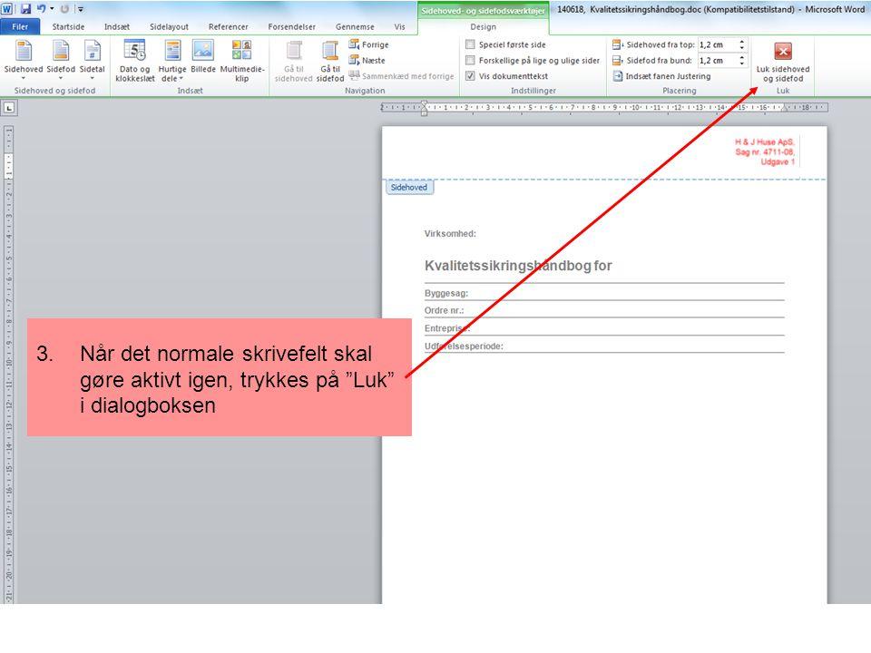 3. Når det normale skrivefelt skal gøre aktivt igen, trykkes på Luk i dialogboksen