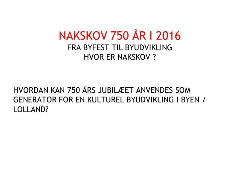 NAKSKOV 750 ÅR I 2016 FRA BYFEST TIL BYUDVIKLING HVOR ER NAKSKOV