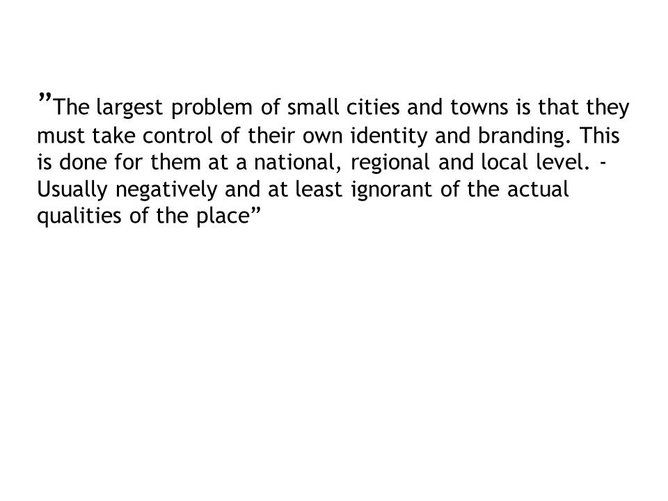 The largest problem of small cities and towns is that they must take control of their own identity and branding.