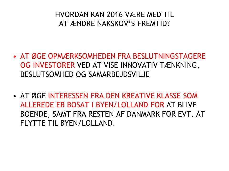 HVORDAN KAN 2016 VÆRE MED TIL AT ÆNDRE NAKSKOV'S FREMTID