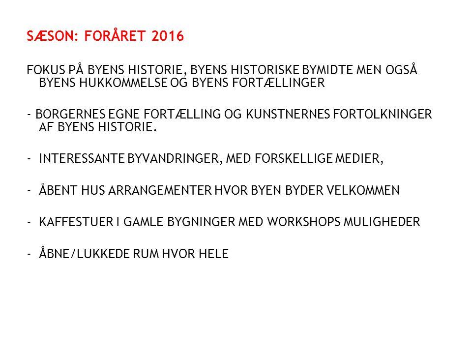 SÆSON: FORÅRET 2016 FOKUS PÅ BYENS HISTORIE, BYENS HISTORISKE BYMIDTE MEN OGSÅ BYENS HUKKOMMELSE OG BYENS FORTÆLLINGER.