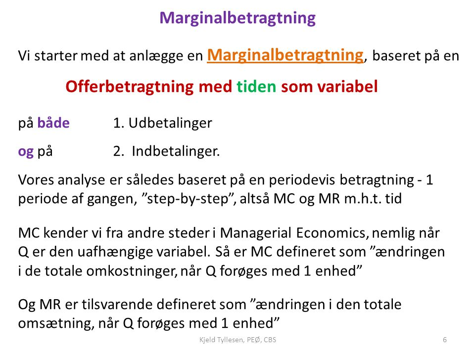 Marginalbetragtning Vi starter med at anlægge en Marginalbetragtning, baseret på en. Offerbetragtning med tiden som variabel.