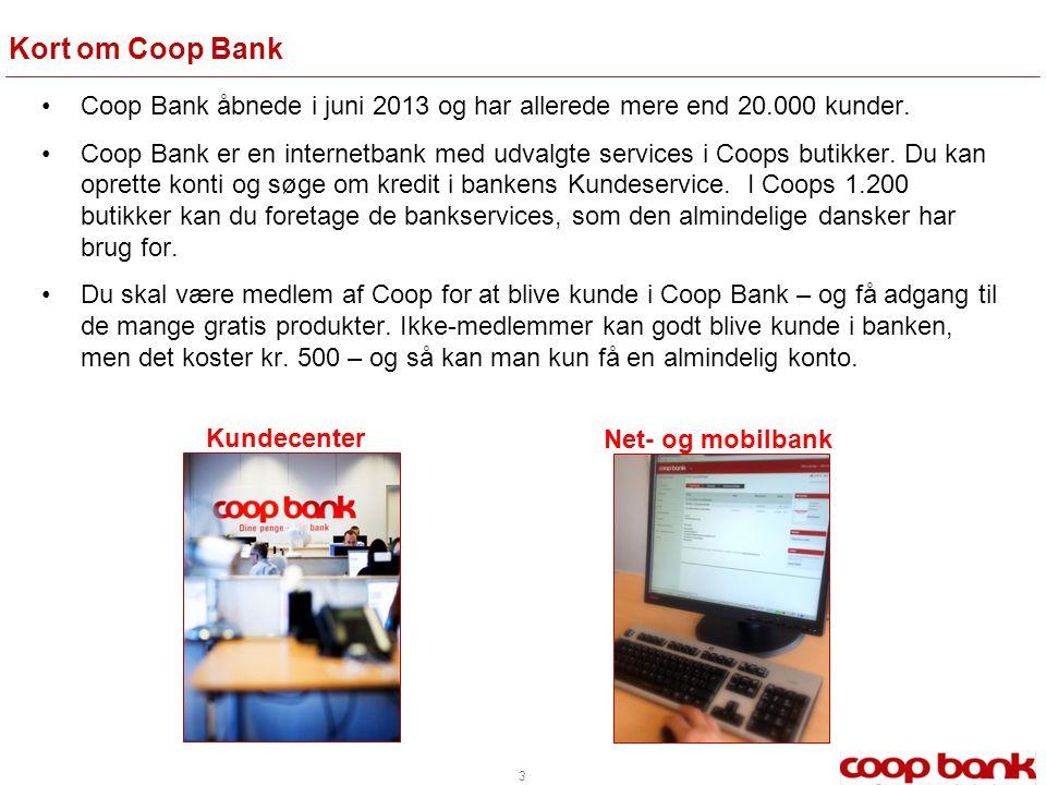 Kort om Coop Bank Coop Bank åbnede i juni 2013 og har allerede mere end 20.000 kunder.
