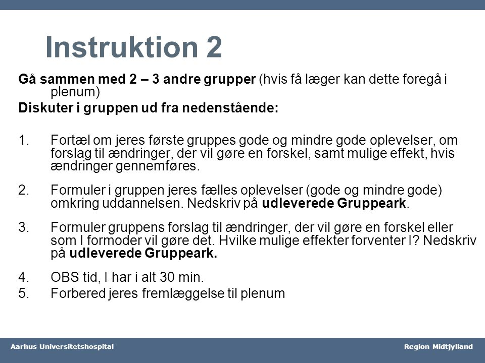 Instruktion 2 Gå sammen med 2 – 3 andre grupper (hvis få læger kan dette foregå i plenum) Diskuter i gruppen ud fra nedenstående:
