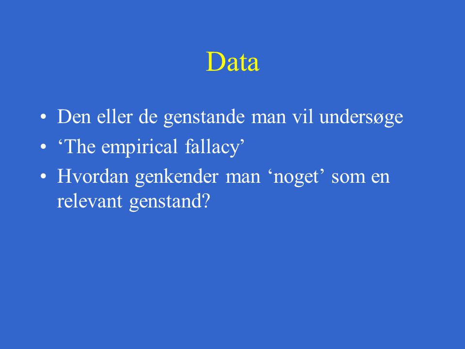 Data Den eller de genstande man vil undersøge 'The empirical fallacy'