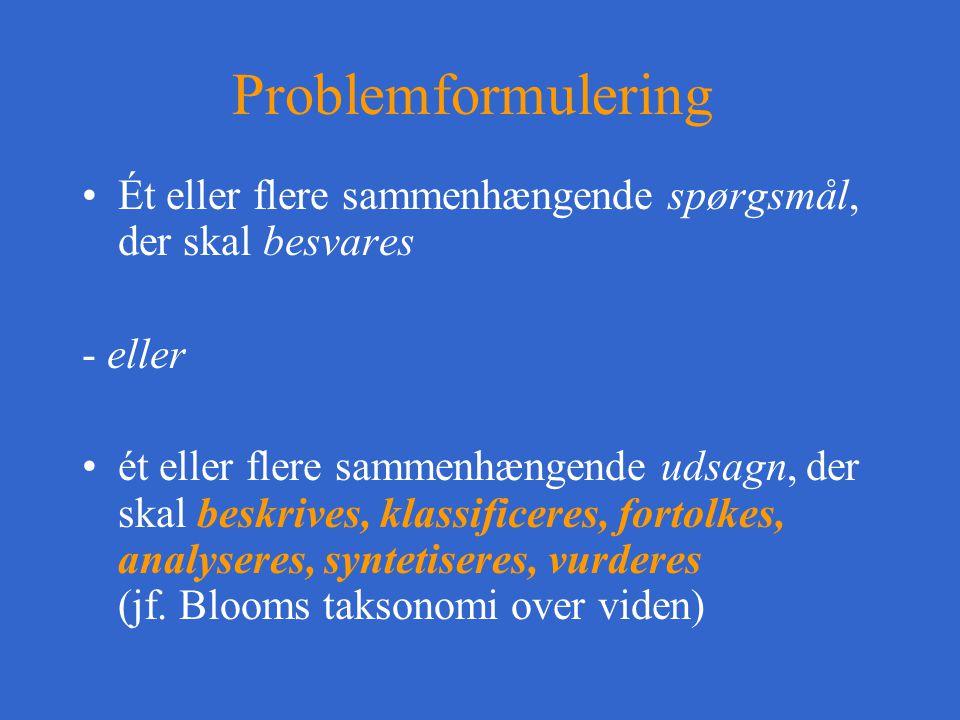 Problemformulering Ét eller flere sammenhængende spørgsmål, der skal besvares. - eller.