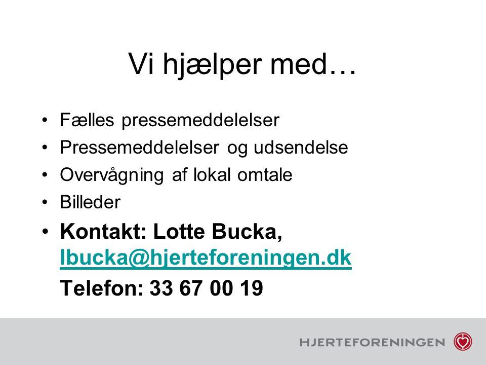 Vi hjælper med… Kontakt: Lotte Bucka, lbucka@hjerteforeningen.dk