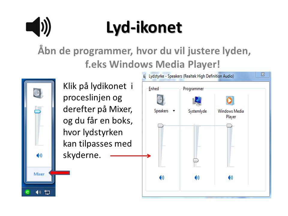 Lyd-ikonet Åbn de programmer, hvor du vil justere lyden, f.eks Windows Media Player!