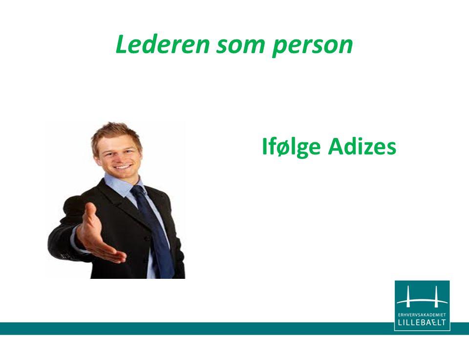 Lederen som person Ifølge Adizes