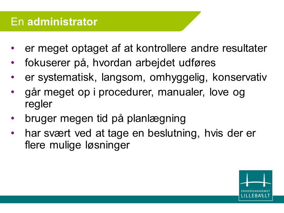 En administrator er meget optaget af at kontrollere andre resultater. fokuserer på, hvordan arbejdet udføres.