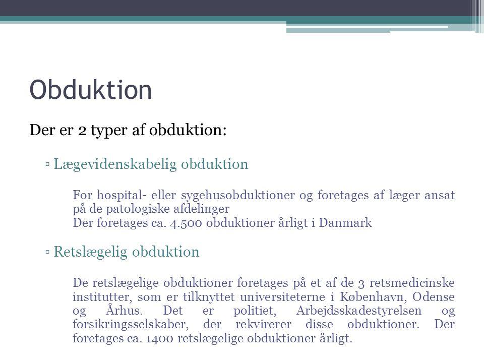 Obduktion Der er 2 typer af obduktion: Lægevidenskabelig obduktion