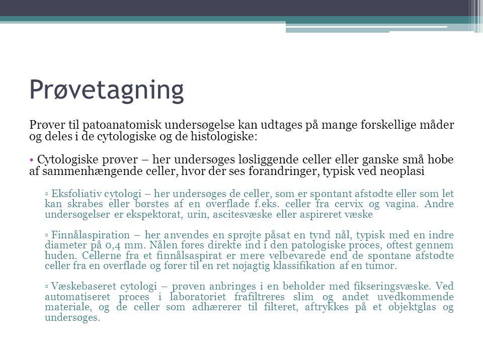 Prøvetagning Prøver til patoanatomisk undersøgelse kan udtages på mange forskellige måder og deles i de cytologiske og de histologiske: