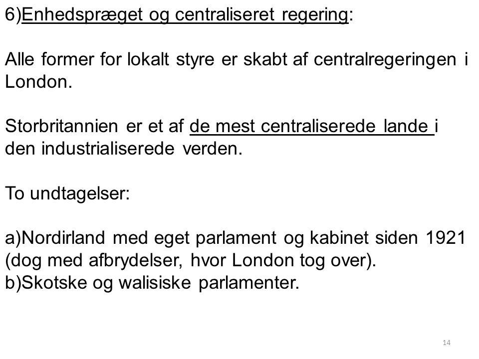 6)Enhedspræget og centraliseret regering: