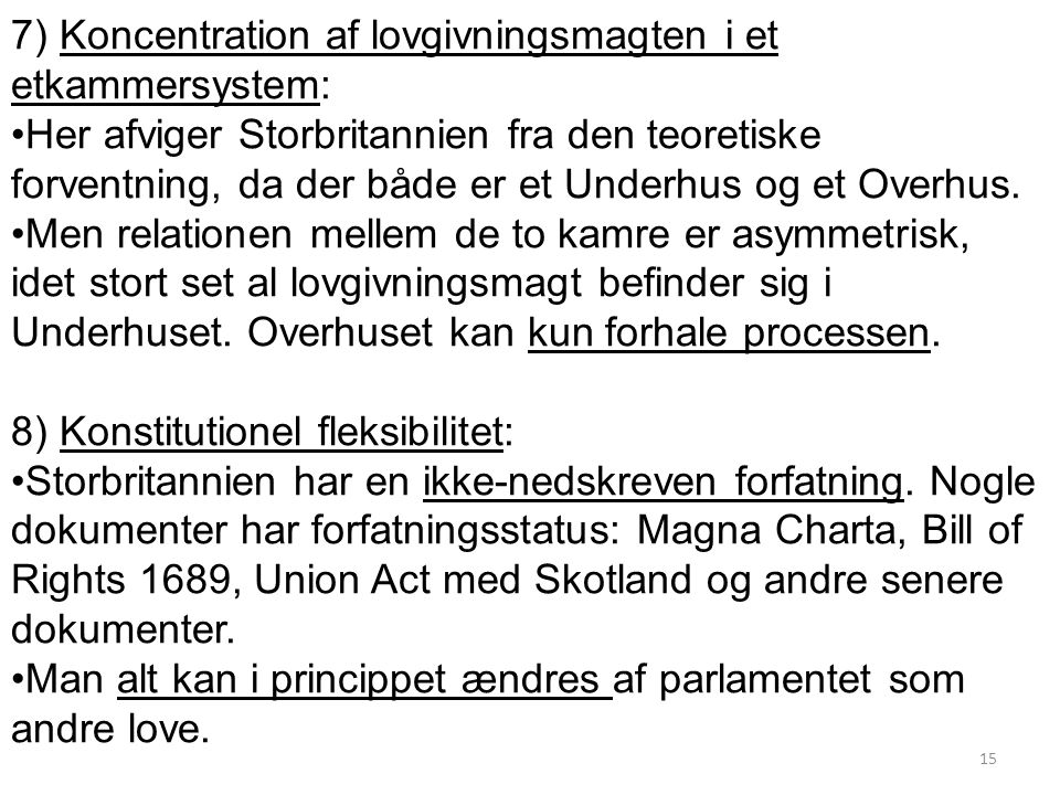 7) Koncentration af lovgivningsmagten i et etkammersystem: