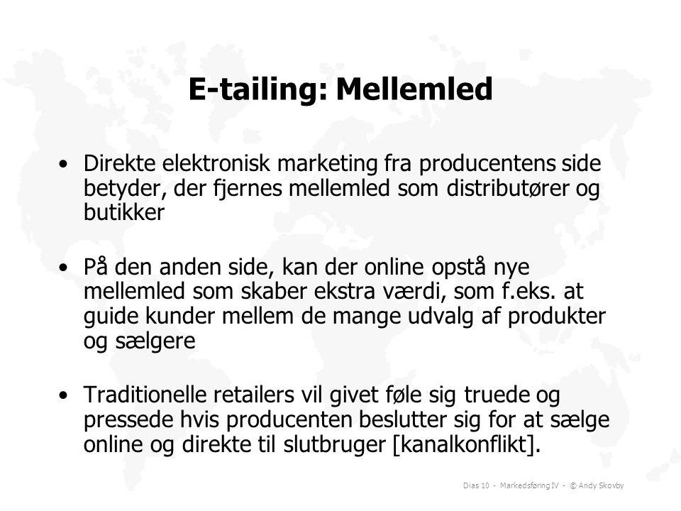 E-tailing: Mellemled Direkte elektronisk marketing fra producentens side betyder, der fjernes mellemled som distributører og butikker.