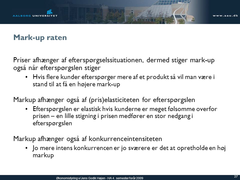 Mark-up raten Priser afhænger af efterspørgselssituationen, dermed stiger mark-up. også når efterspørgslen stiger.