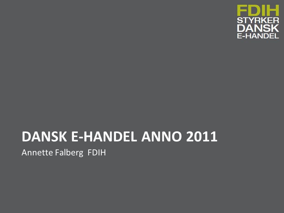 Dansk e-handel anno 2011 Annette Falberg FDIH