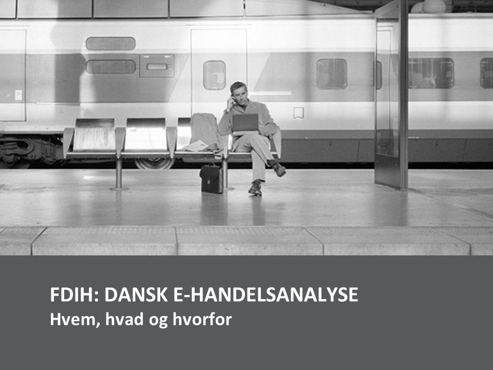 FDIH: Dansk E-handelsanalyse Hvem, hvad og hvorfor
