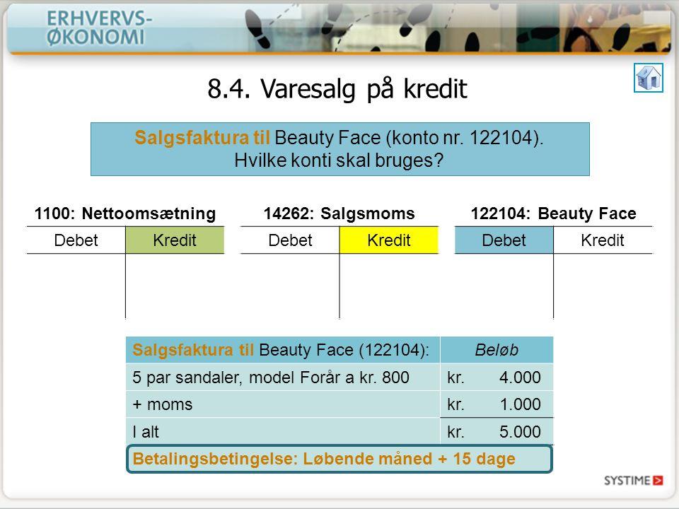 8.4. Varesalg på kredit Salgsfaktura til Beauty Face (konto nr. 122104). Hvilke konti skal bruges