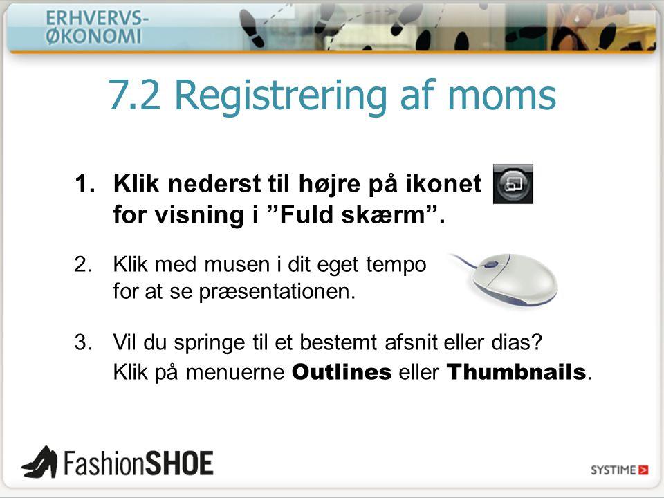 7.2 Registrering af moms Klik nederst til højre på ikonet for visning i Fuld skærm . Klik med musen i dit eget tempo for at se præsentationen.