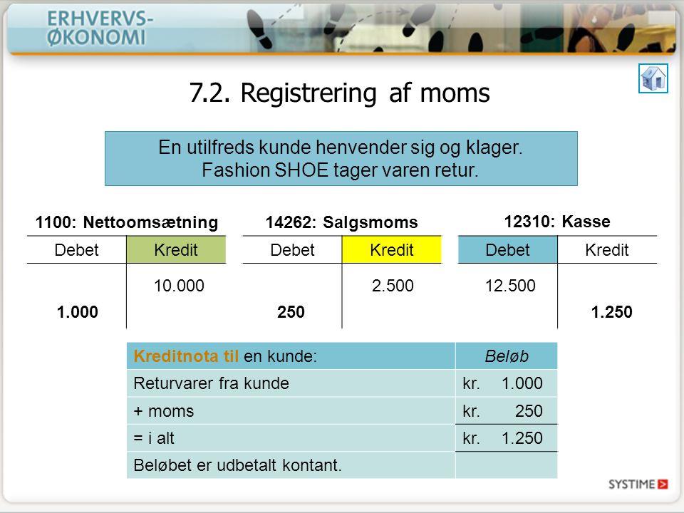 7.2. Registrering af moms En utilfreds kunde henvender sig og klager. Fashion SHOE tager varen retur.