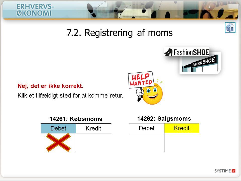 7.2. Registrering af moms Nej, det er ikke korrekt.