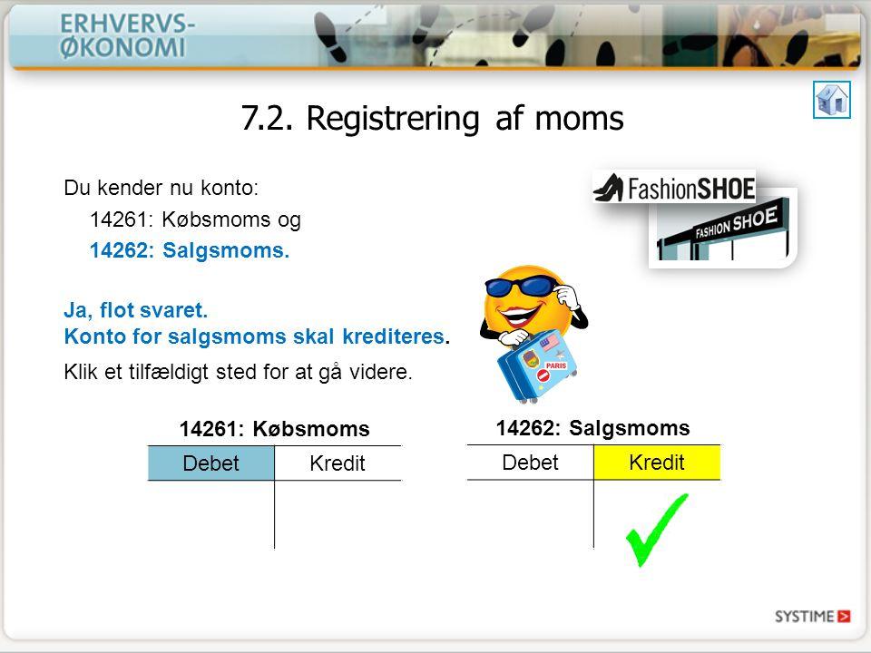 7.2. Registrering af moms Du kender nu konto: 14261: Købsmoms og