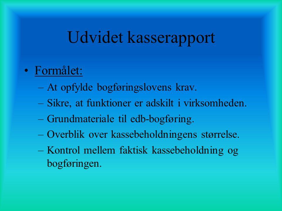 Udvidet kasserapport Formålet: At opfylde bogføringslovens krav.