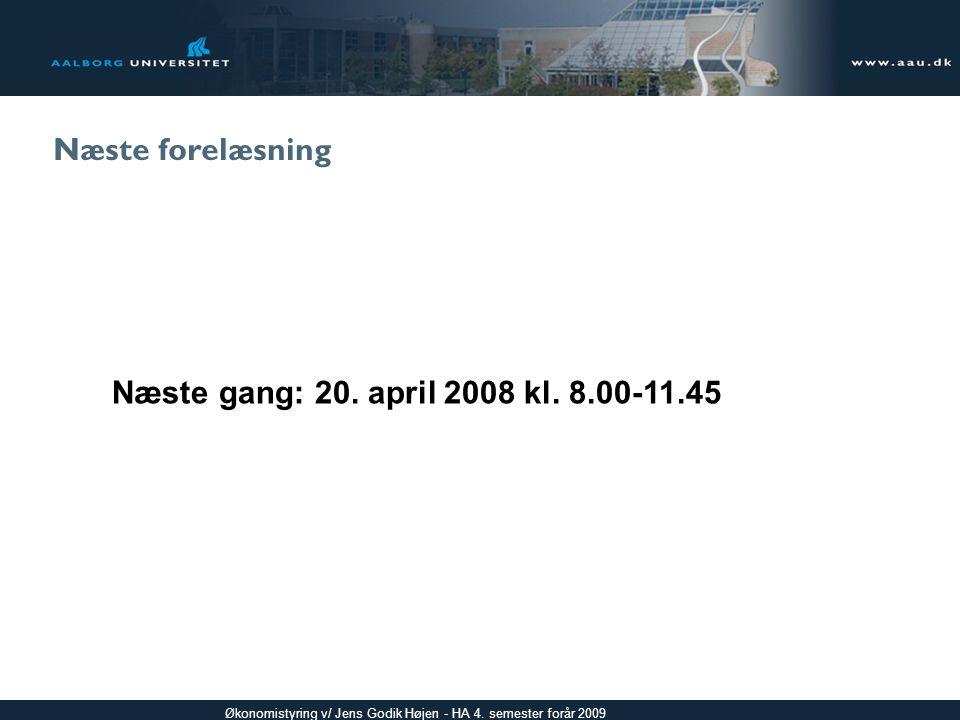 Næste forelæsning Næste gang: 20. april 2008 kl. 8.00-11.45