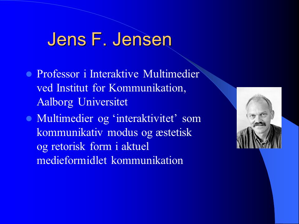 Jens F. Jensen Professor i Interaktive Multimedier ved Institut for Kommunikation, Aalborg Universitet.