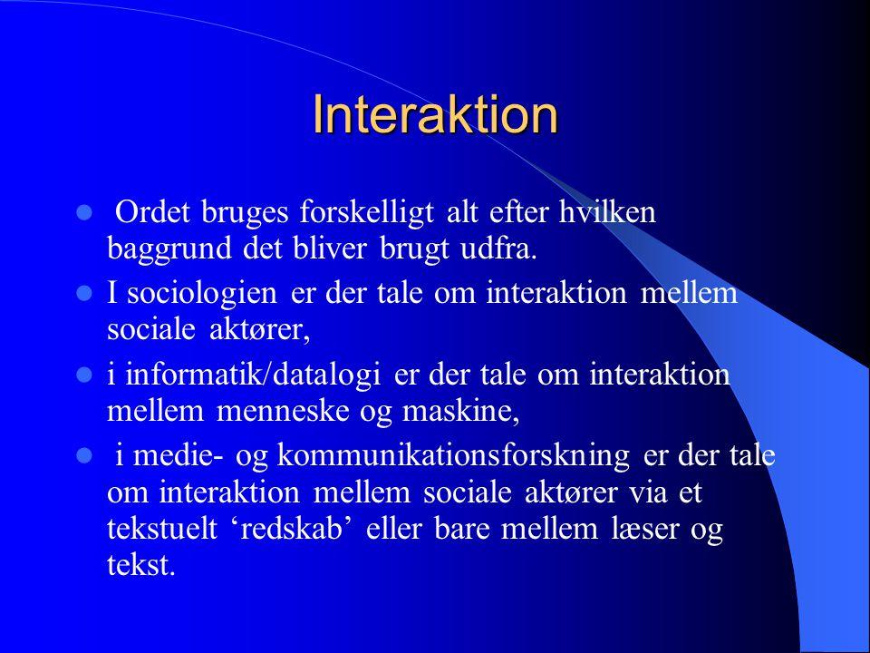 Interaktion Ordet bruges forskelligt alt efter hvilken baggrund det bliver brugt udfra.