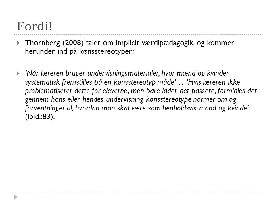 Fordi! Thornberg (2008) taler om implicit værdipædagogik, og kommer herunder ind på kønsstereotyper: