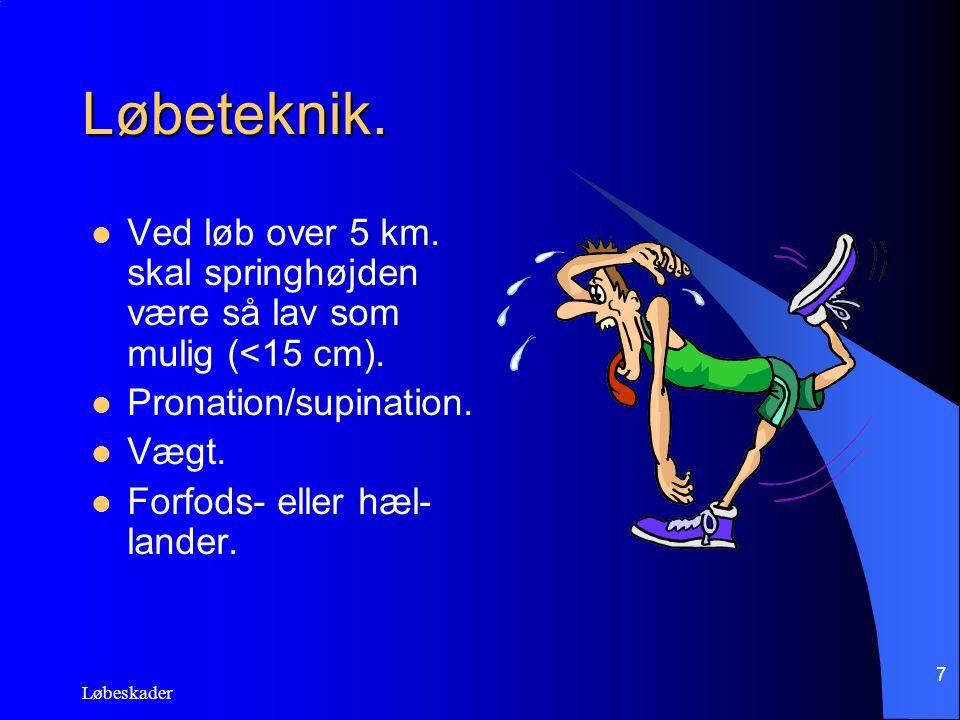 Løbeteknik. Ved løb over 5 km. skal springhøjden være så lav som mulig (<15 cm). Pronation/supination.