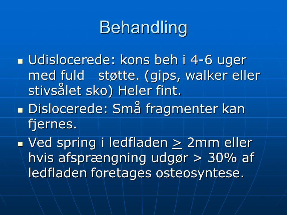 Behandling Udislocerede: kons beh i 4-6 uger med fuld støtte. (gips, walker eller stivsålet sko) Heler fint.