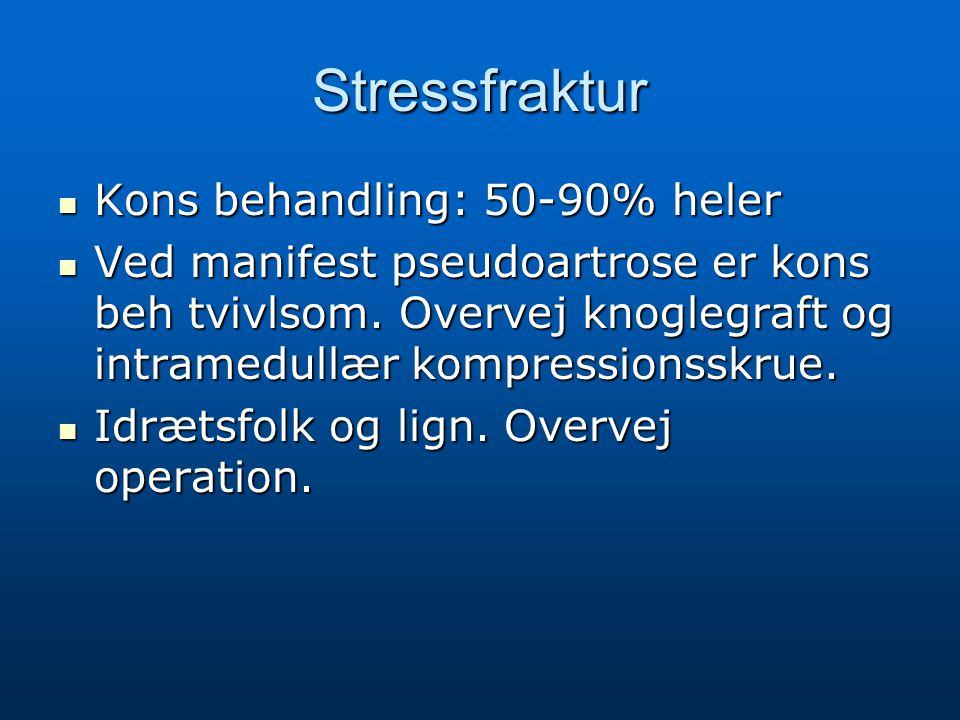 Stressfraktur Kons behandling: 50-90% heler