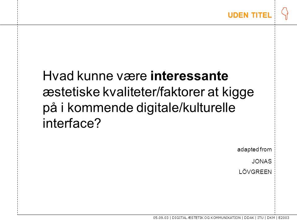K UDEN TITEL. Hvad kunne være interessante æstetiske kvaliteter/faktorer at kigge på i kommende digitale/kulturelle interface