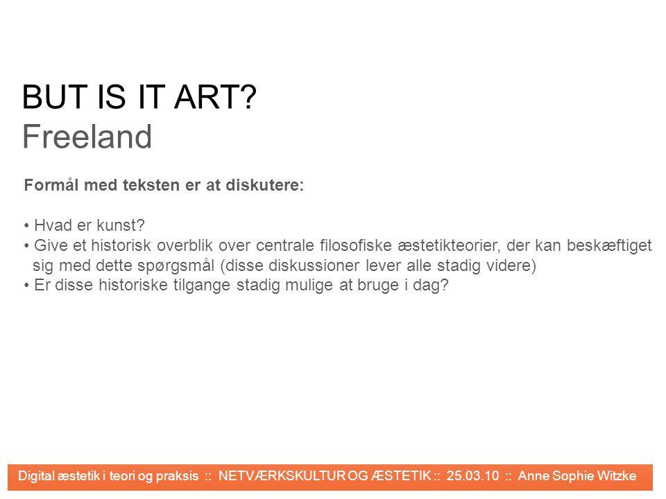 BUT IS IT ART Freeland Formål med teksten er at diskutere: