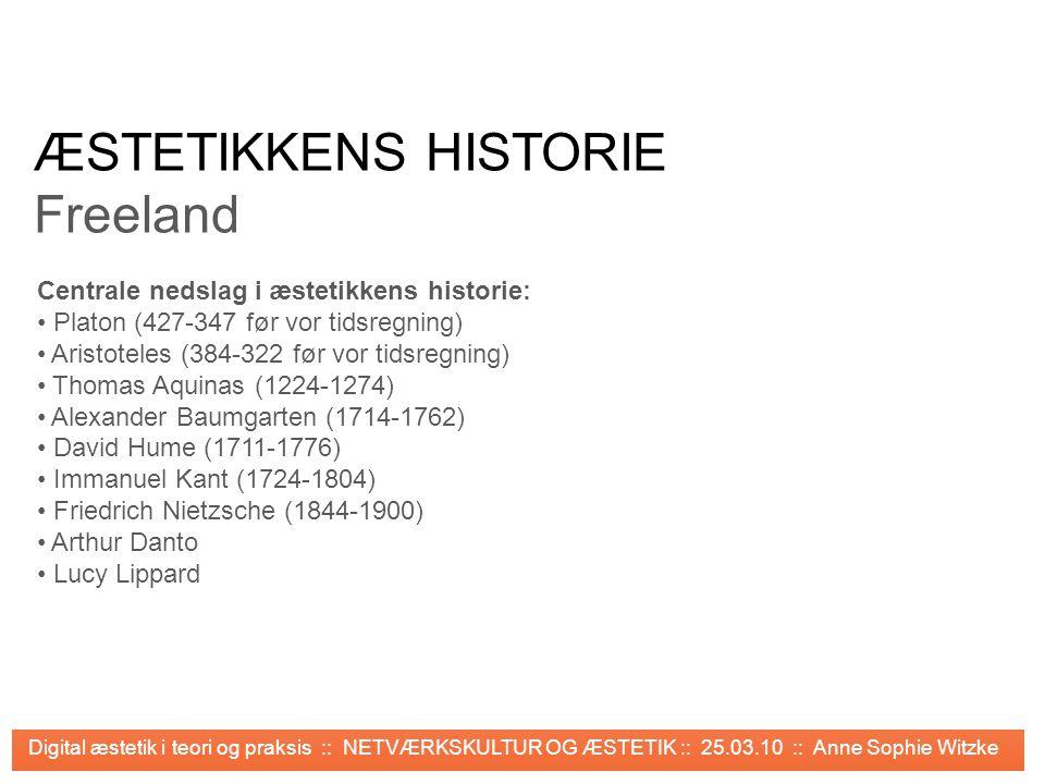 ÆSTETIKKENS HISTORIE Freeland Centrale nedslag i æstetikkens historie: