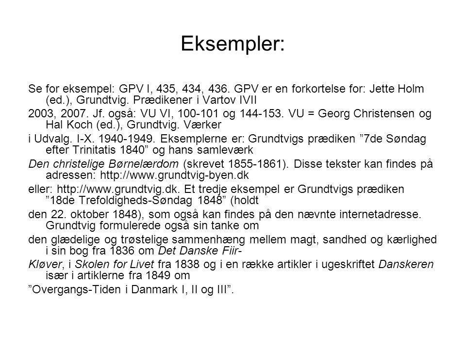 Eksempler: Se for eksempel: GPV I, 435, 434, 436. GPV er en forkortelse for: Jette Holm (ed.), Grundtvig. Prædikener i Vartov IVII.