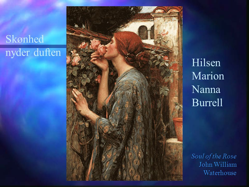 Skønhed nyder duften Hilsen Marion Nanna Burrell