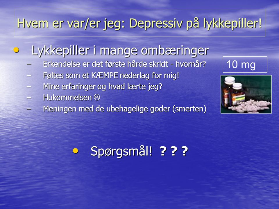 Hvem er var/er jeg: Depressiv på lykkepiller!