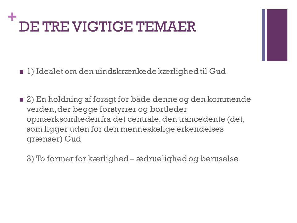 DE TRE VIGTIGE TEMAER 1) Idealet om den uindskrænkede kærlighed til Gud.