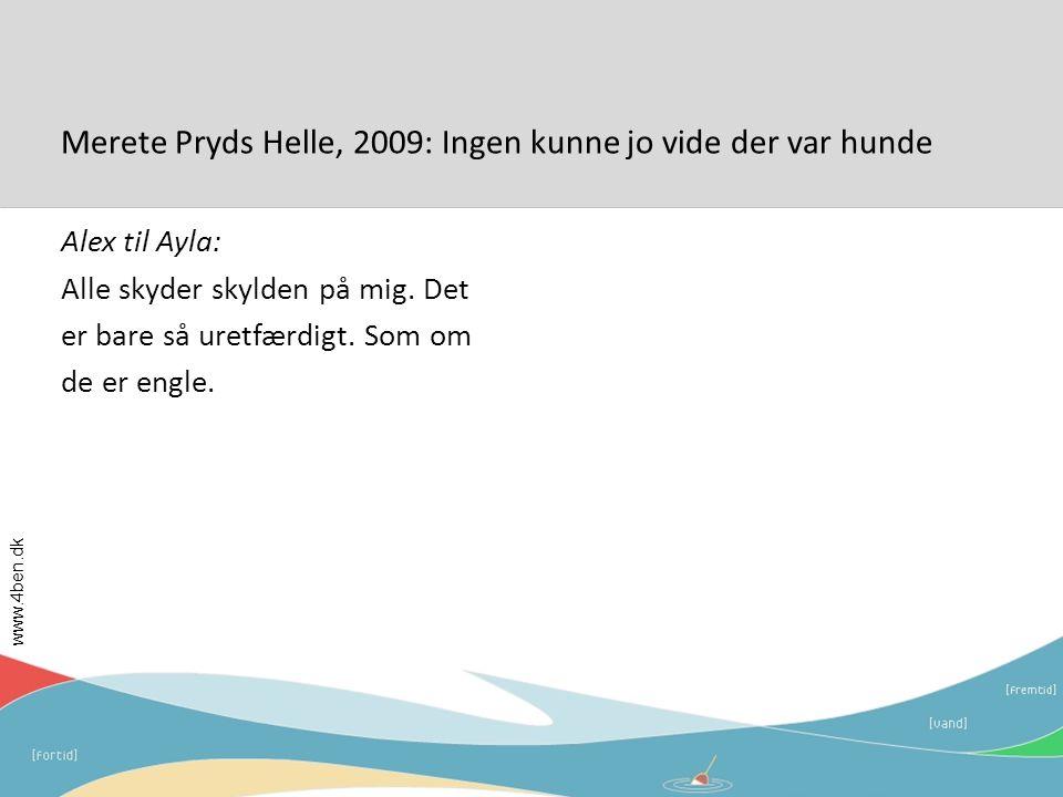 Merete Pryds Helle, 2009: Ingen kunne jo vide der var hunde